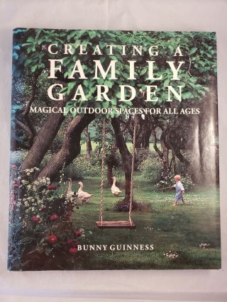 Creating a Family Garden: Magical Outdoor Spaces for All Ages. Bunny Guinness