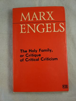 The Holy Family, Or, Critique Of Critical Criticism: Against Bruno Bauer, And Company. Karl Marx,...