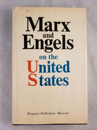 Marx and Engels on the United States. Karl 'Marx, Friedrich Engels