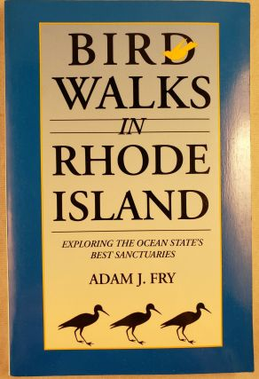 Bird Walks in Rhode Island: Exploring the Ocean State's Best Sanctuaries. Adam J. and Fry, Keith...