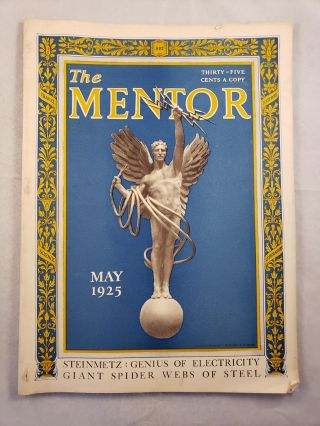 The Mentor, May 1925 Vol. 13, No. 4, Steinmetz: Genius of Electricity Giant Spider Webs of Steel