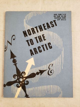 Northeast to the Arctic. The Office Of Armed Forces Information, Education Department of Defense