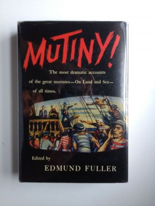 Mutiny! Being Accounts of Insurrections, Famous and Infamous, on Land and Sea, from the Days of the Caesars to Modern Times. Edmund Fuller.
