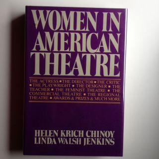 Women in American Theatre Careers Images Movements An Illustrated Anthology and Sourcebook. Helen...