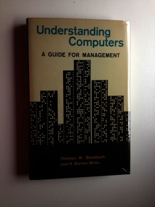 Understanding Computers, A Guide for Management. Thomas Blackburn, H. Warren White