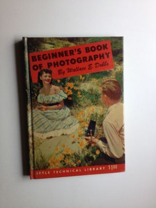 Beginner's Book of Photography. Wallace Dobbs