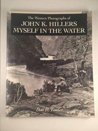 The Western Photographs of John K. Hillers. Myself In The Water. Don Fowler