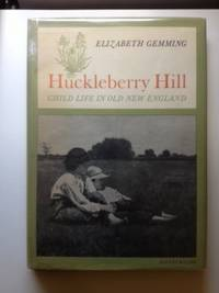 Huckleberry Hill. Child Life in Old New England. Elizabeth Gemming