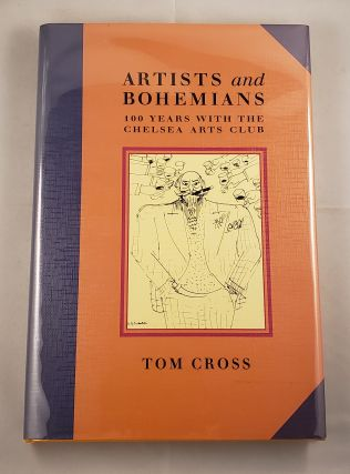 Artists and Bohemians 100 Years With the Chelsea Arts Club. Tom Cross