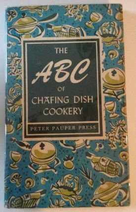 The ABC Of Chafing Dish Cookery. Edna Beilenson, compiler
