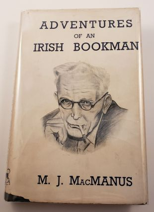 Adventures of an Irish Bookman A selection from the writings of M.J. MacManus. Francis MacManus