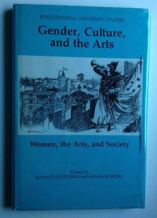 Gender, Culture, and the Arts Women, the Arts, and Society. Ronald Dotterer, Susan Bowers