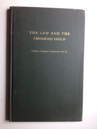 The Law & The American Child. Thomas Charles Carrigan.