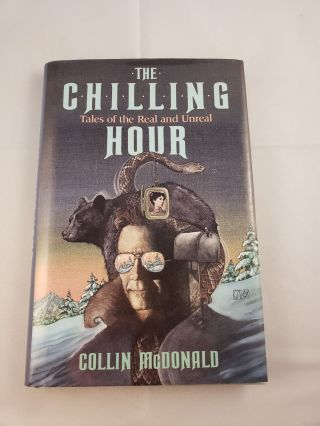 The Chilling Hour: Tales of the Real and Unreal! Collin McDonald