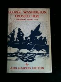 (Christmas Keepsake) George Washington Crossed Here. Christmas Night--1776. Hutton. Ann Hawkes.