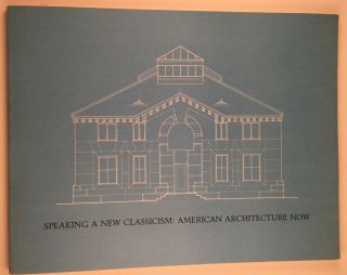 Speaking a New Classicism: American Architecture Now. Northampton. Smith College. Museum of Art,...