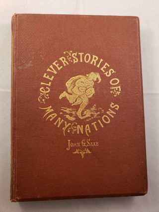 Clever Stories of Many Nations Rendered in Rhyme. John G. and Saxe, W. L. Champney