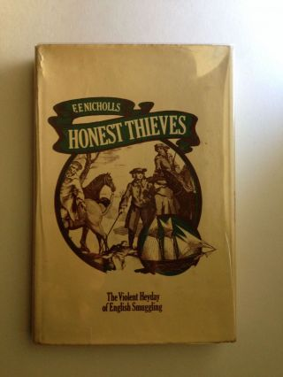 Honest Thieves. The Violent Heyday of English Smuggling. F. F. Nicholls