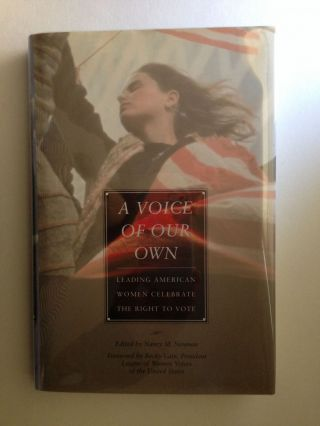 Voice of Our Own: Leading American Women Celebrate the Right to Vote. Nancy M. Neuman