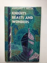 Knights Beasts And Wonders Tales and Legends from Mediaeval Britain. Margaret Miller.