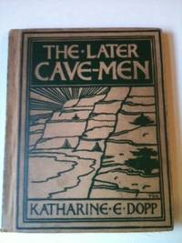 The Later Cave-Men. Katharine Elizabeth Dopp