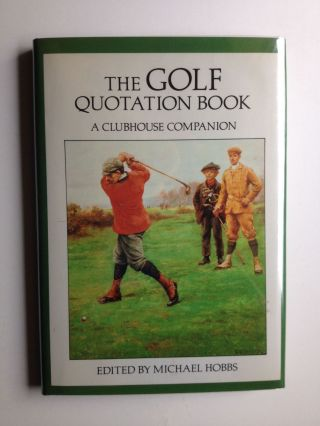 The Golf Quotation Book A Clubhouse Companion. Michael Hobbs