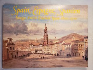 Spain, Espagne, Spanien: Foreign Artists Discover Spain 1800-1900. New York The Equitable Gallery...